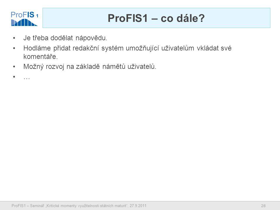 """28 ProFIS1 – Seminář """"Kritické momenty využitelnosti státních maturit , 27.9.2011 ProFIS1 – co dále."""