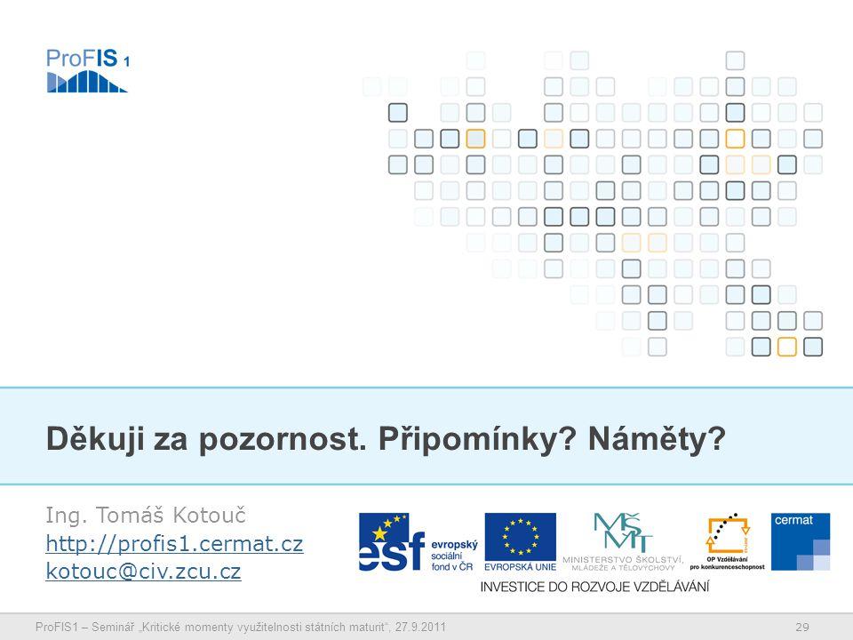 """29 ProFIS1 – Seminář """"Kritické momenty využitelnosti státních maturit , 27.9.2011 Děkuji za pozornost."""