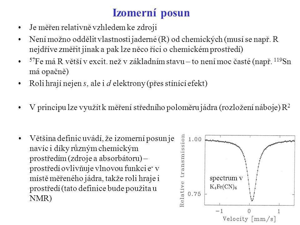 Izomerní posun Je měřen relativně vzhledem ke zdroji Není možno oddělit vlastnosti jaderné (R) od chemických (musí se např.