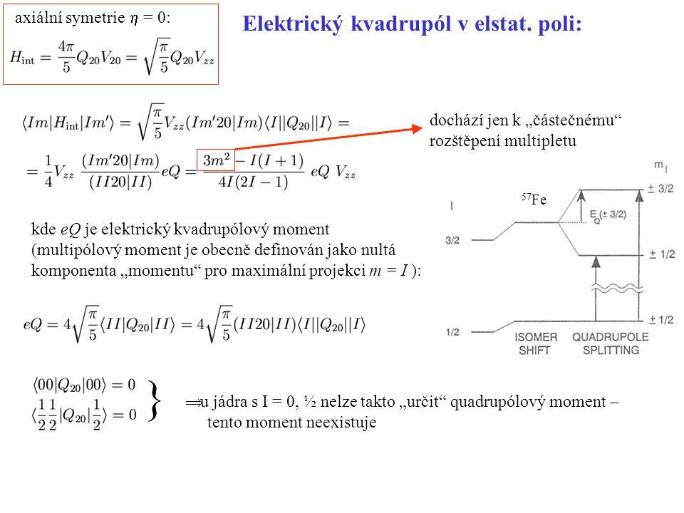 Elektrický kvadrupól v elstat. poli: axiální symetrie  = 0: kde eQ je elektrický kvadrupólový moment (multipólový moment je obecně definován jako nu