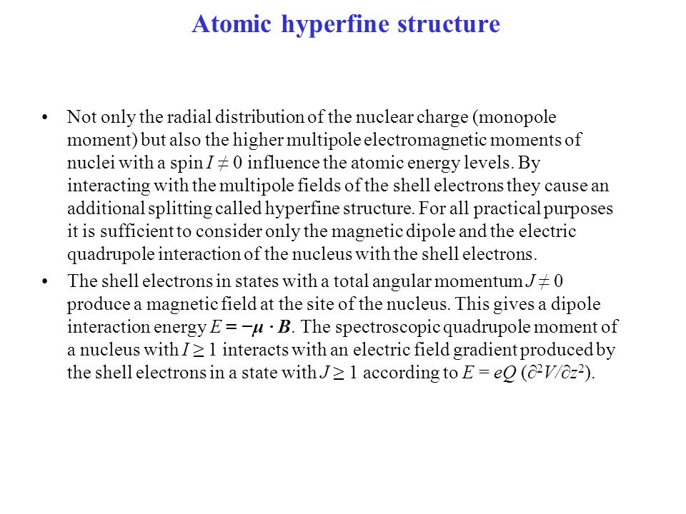 Atomic hyperfine structure Not only the radial distribution of the nuclear charge (monopole moment) but also the higher multipole electromagnetic mome