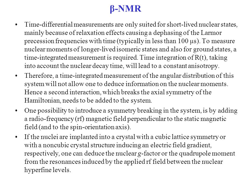 β-NMR Time-differential measurements are only suited for short-lived nuclear states, mainly because of relaxation effects causing a dephasing of the L