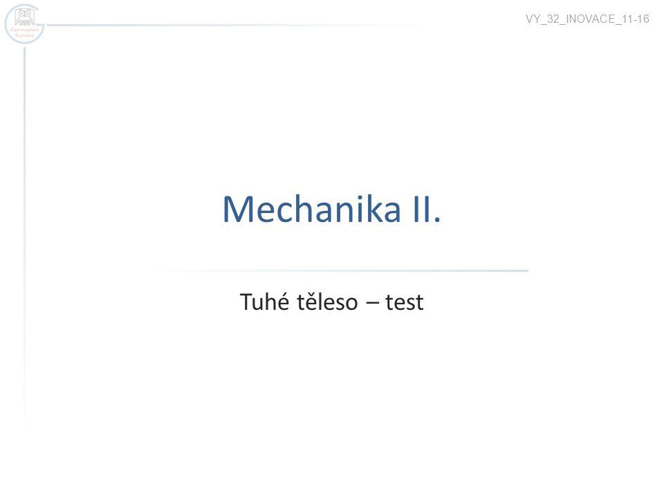 Mechanika II. Tuhé těleso – test VY_32_INOVACE_11-16