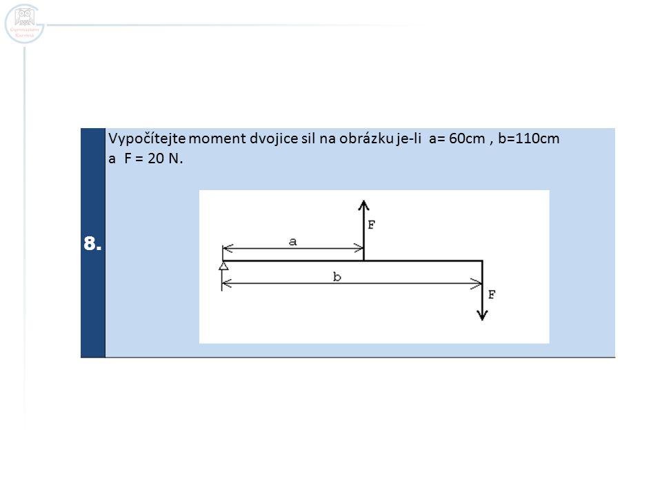 8. Vypočítejte moment dvojice sil na obrázku je-li a= 60cm, b=110cm a F = 20 N.