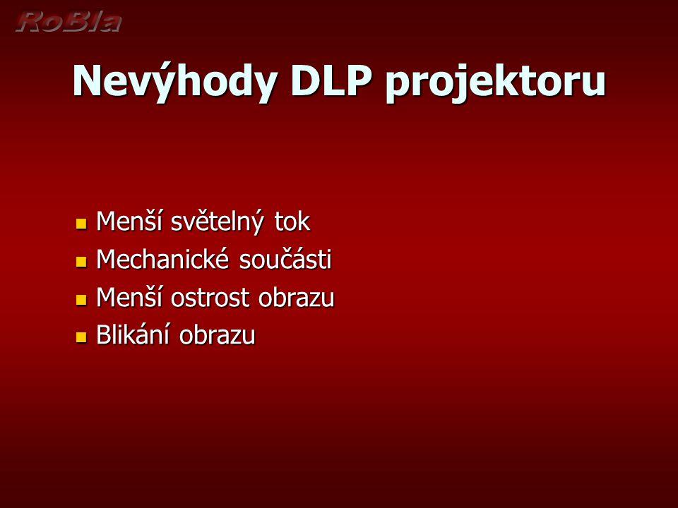Nevýhody DLP projektoru Menší světelný tok Menší světelný tok Mechanické součásti Mechanické součásti Menší ostrost obrazu Menší ostrost obrazu Blikán