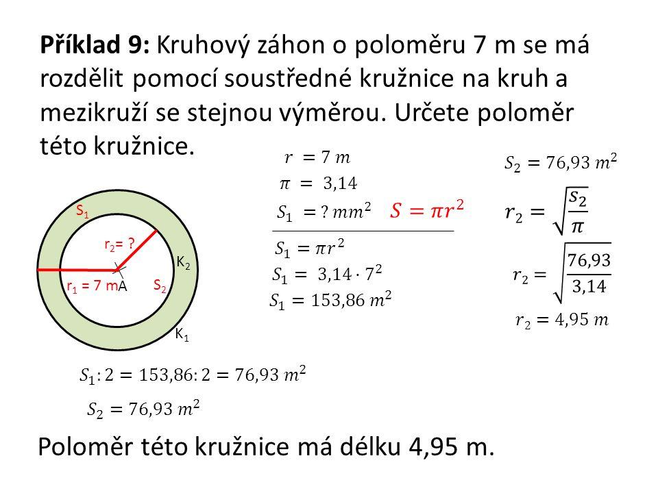 Příklad 9: Kruhový záhon o poloměru 7 m se má rozdělit pomocí soustředné kružnice na kruh a mezikruží se stejnou výměrou. Určete poloměr této kružnice