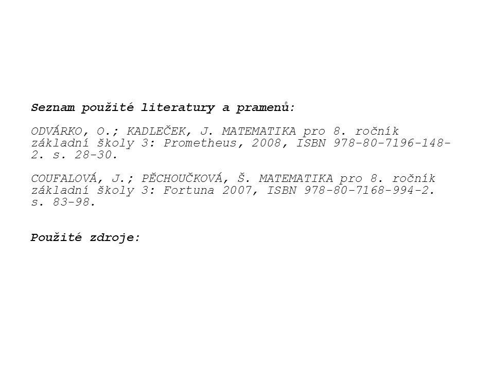 Seznam použité literatury a pramenů: ODVÁRKO, O.; KADLEČEK, J. MATEMATIKA pro 8. ročník základní školy 3: Prometheus, 2008, ISBN 978-80-7196-148- 2. s
