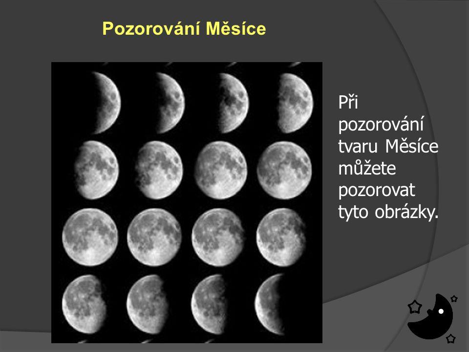 Pozorování Měsíce http://www.mesic.estranky.cz/img/picture/3/faze-mesice-1.jpg Při pozorování tvaru Měsíce můžete pozorovat tyto obrázky.