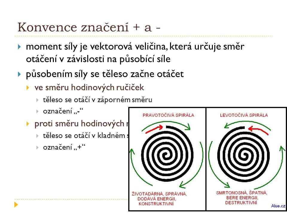 """Konvence značení + a -  moment síly je vektorová veličina, která určuje směr otáčení v závislosti na působící síle  působením síly se těleso začne otáčet  ve směru hodinových ručiček  těleso se otáčí v záporném směru  označení """"-  proti směru hodinových ručiček  těleso se otáčí v kladném směru  označení """"+"""
