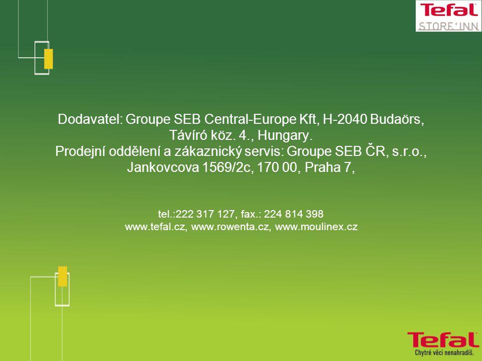 Dodavatel: Groupe SEB Central-Europe Kft, H-2040 Budaörs, Távíró köz.