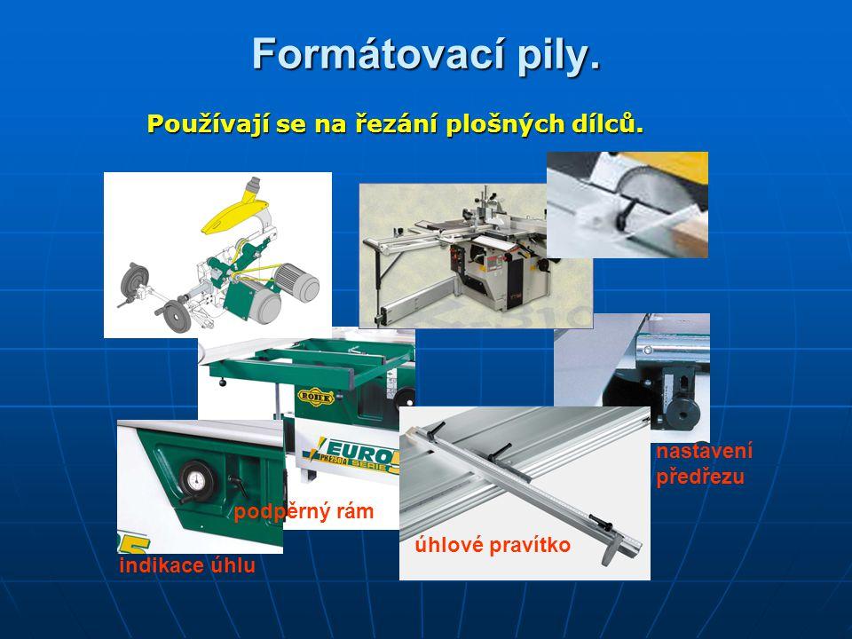 Formátovací pily. Používají se na řezání plošných dílců. nastavení předřezu indikace úhlu podpěrný rám úhlové pravítko