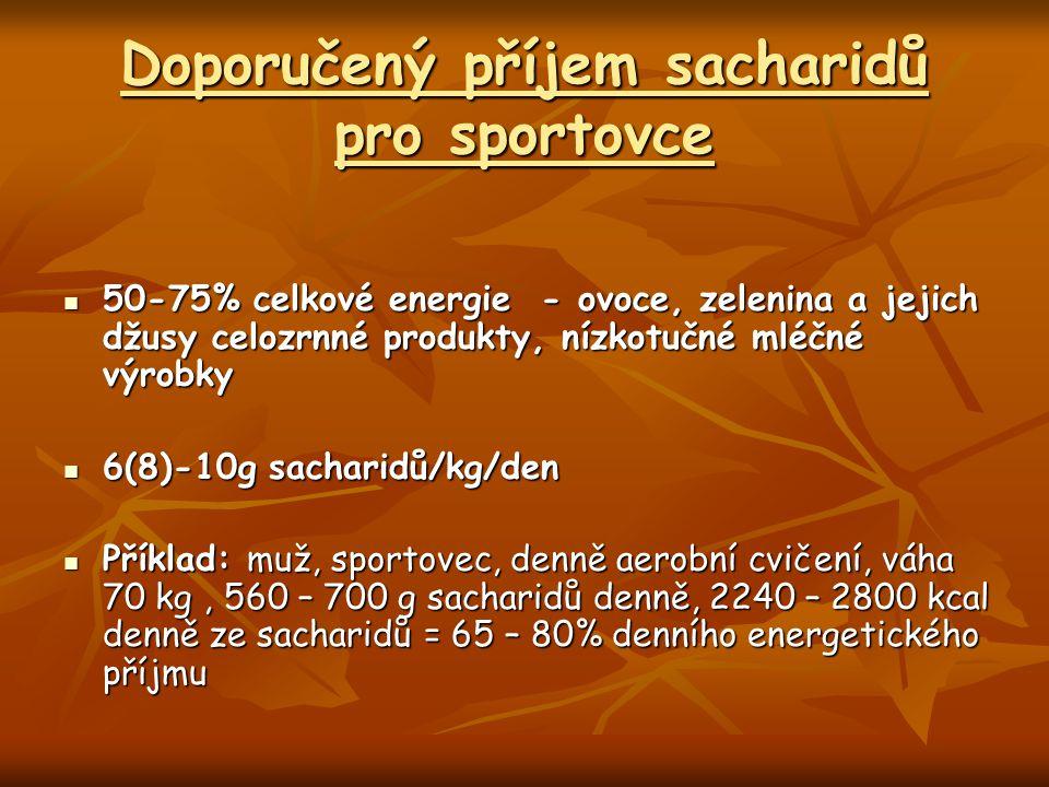 Doporučený příjem sacharidů pro sportovce 50-75% celkové energie - ovoce, zelenina a jejich džusy celozrnné produkty, nízkotučné mléčné výrobky 50-75%