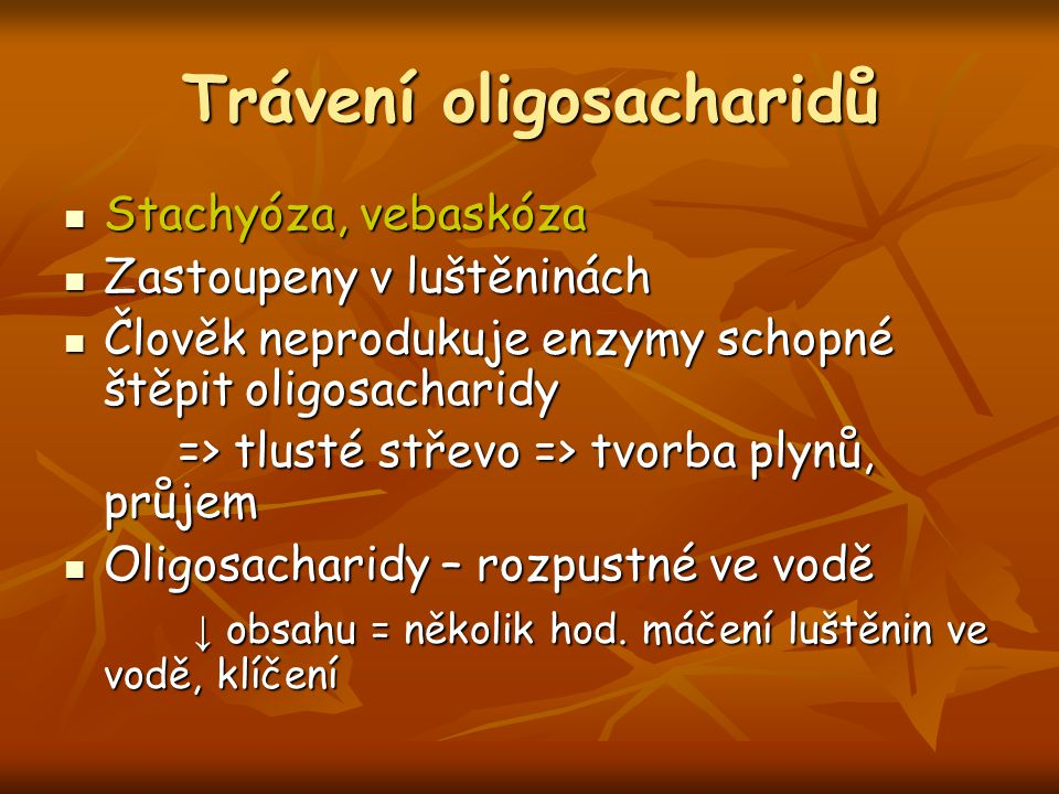 Trávení oligosacharidů Stachyóza, vebaskóza Stachyóza, vebaskóza Zastoupeny v luštěninách Zastoupeny v luštěninách Člověk neprodukuje enzymy schopné š