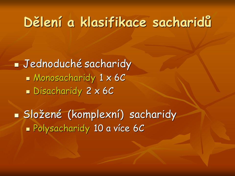 Dělení a klasifikace sacharidů Jednoduché sacharidy Jednoduché sacharidy Monosacharidy 1 x 6C Monosacharidy 1 x 6C Disacharidy 2 x 6C Disacharidy 2 x