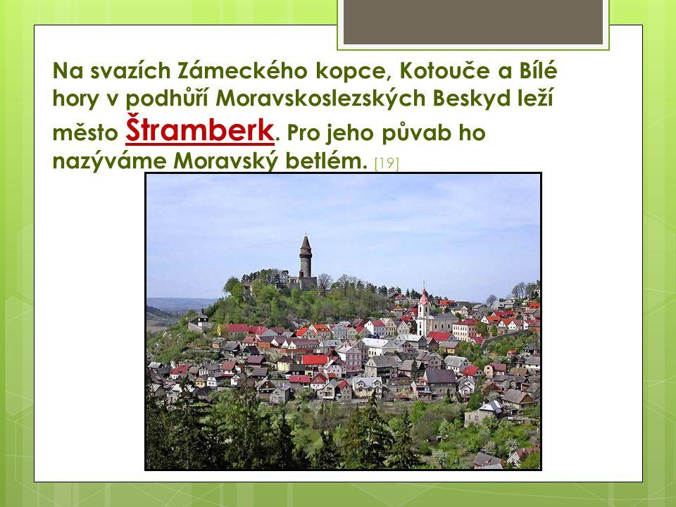 Na svazích Zámeckého kopce, Kotouče a Bílé hory v podhůří Moravskoslezských Beskyd leží město Štramberk. Pro jeho půvab ho nazýváme Moravský betlém. [