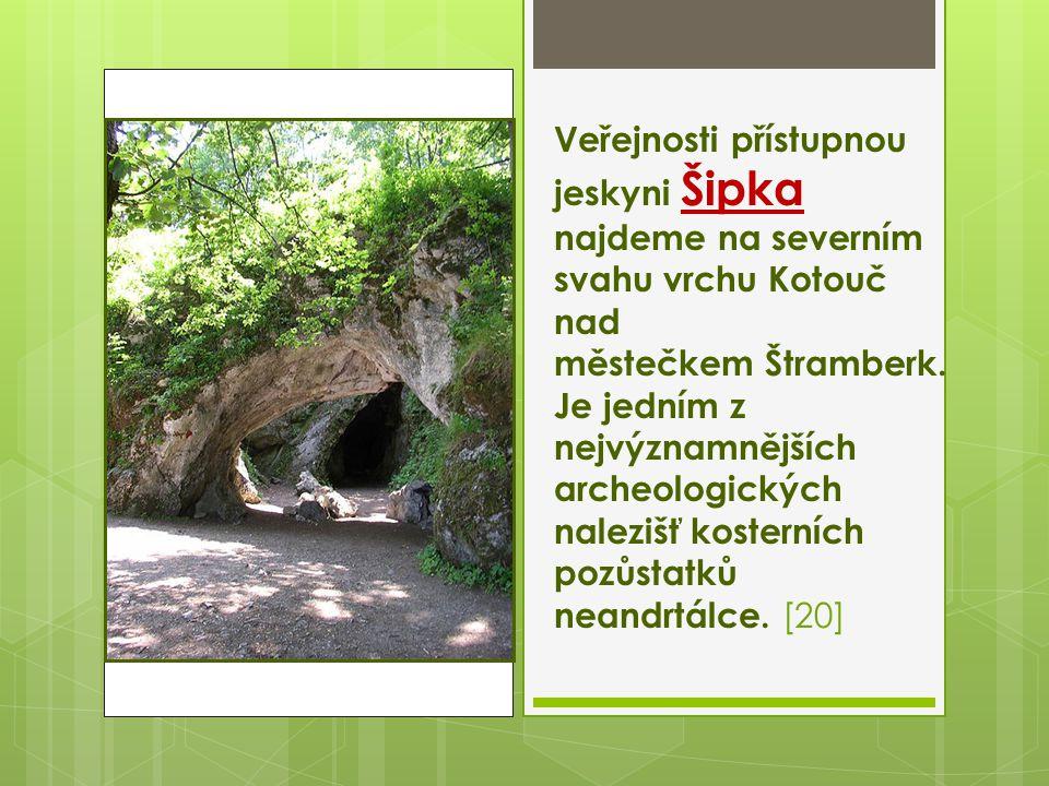 Veřejnosti přístupnou jeskyni Šipka najdeme na severním svahu vrchu Kotouč nad městečkem Štramberk. Je jedním z nejvýznamnějších archeologických nalez