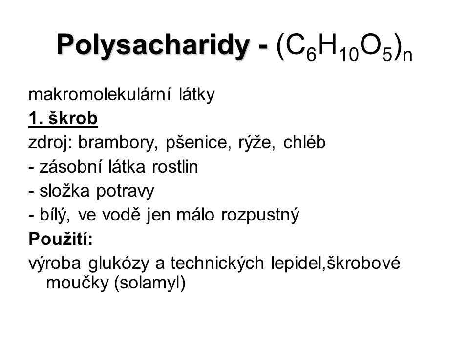 Polysacharidy - Polysacharidy - (C 6 H 10 O 5 ) n makromolekulární látky 1. škrob zdroj: brambory, pšenice, rýže, chléb - zásobní látka rostlin - slož