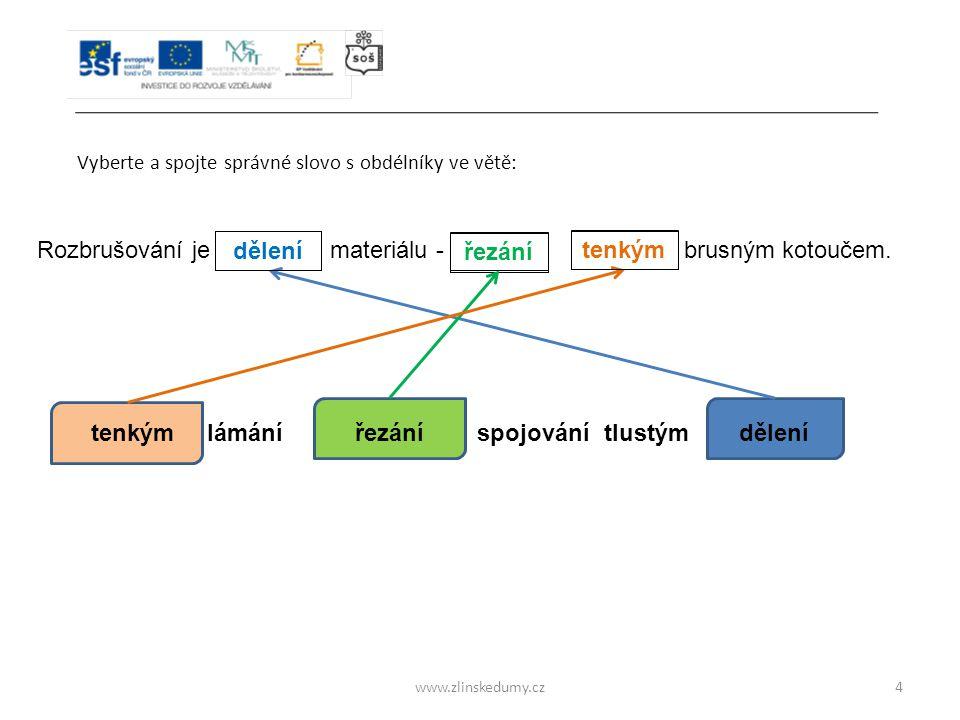 objeu www.zlinskedumy.cz Vyberte a spojte správné slovo s obdélníky ve větě: 4 Rozbrušování je materiálu - brusným kotoučem.