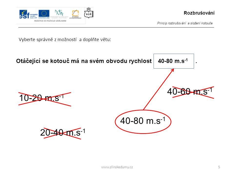 www.zlinskedumy.cz Vyberte správně z možností a doplňte větu: 5 Otáčející se kotouč má na svém obvodu rychlost.