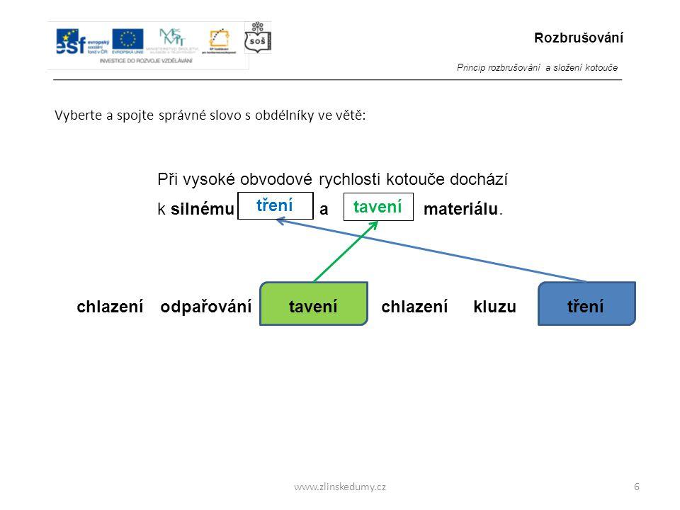 www.zlinskedumy.cz Vyberte a spojte správné slovo s obdélníky ve větě: 6 Při vysoké obvodové rychlosti kotouče dochází k silnému a materiálu.