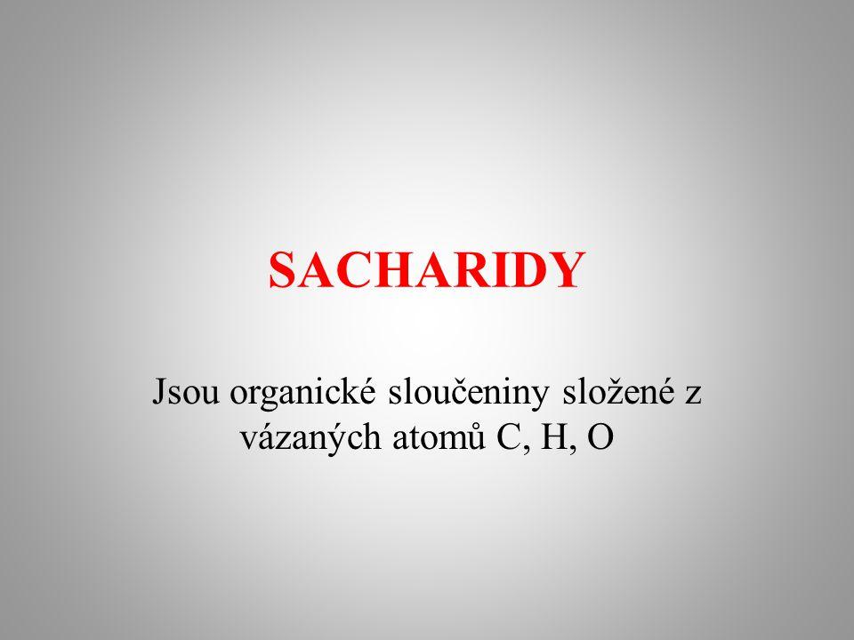 SACHARIDY Jsou organické sloučeniny složené z vázaných atomů C, H, O