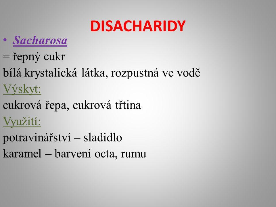 DISACHARIDY Sacharosa = řepný cukr bílá krystalická látka, rozpustná ve vodě Výskyt: cukrová řepa, cukrová třtina Využití: potravinářství – sladidlo k