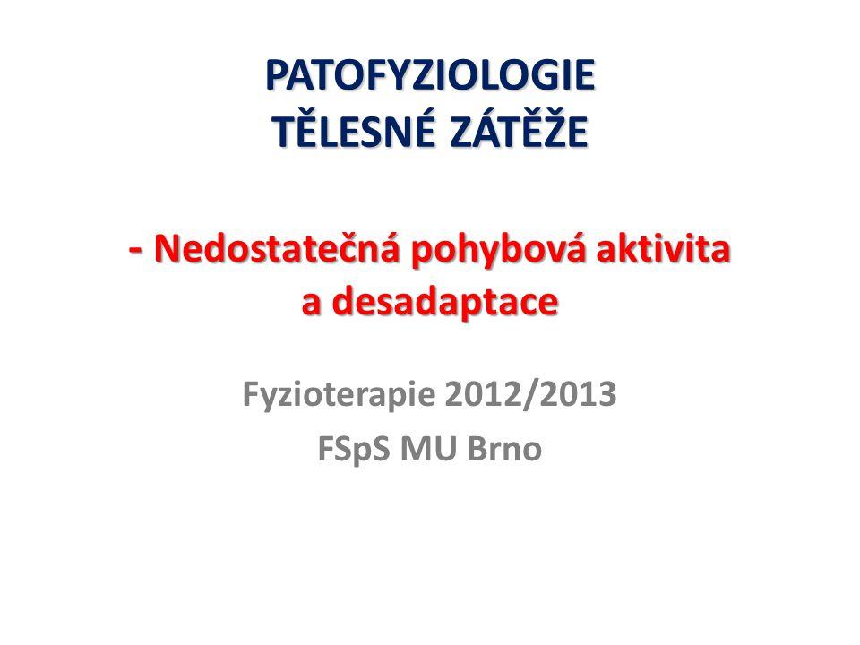 PATOFYZIOLOGIE TĚLESNÉ ZÁTĚŽE - Nedostatečná pohybová aktivita a desadaptace Fyzioterapie 2012/2013 FSpS MU Brno