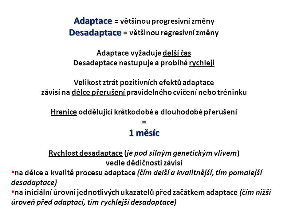 Adaptace Adaptace = většinou progresivní změny Desadaptace Desadaptace = většinou regresivní změny Adaptace vyžaduje delší čas Desadaptace nastupuje a