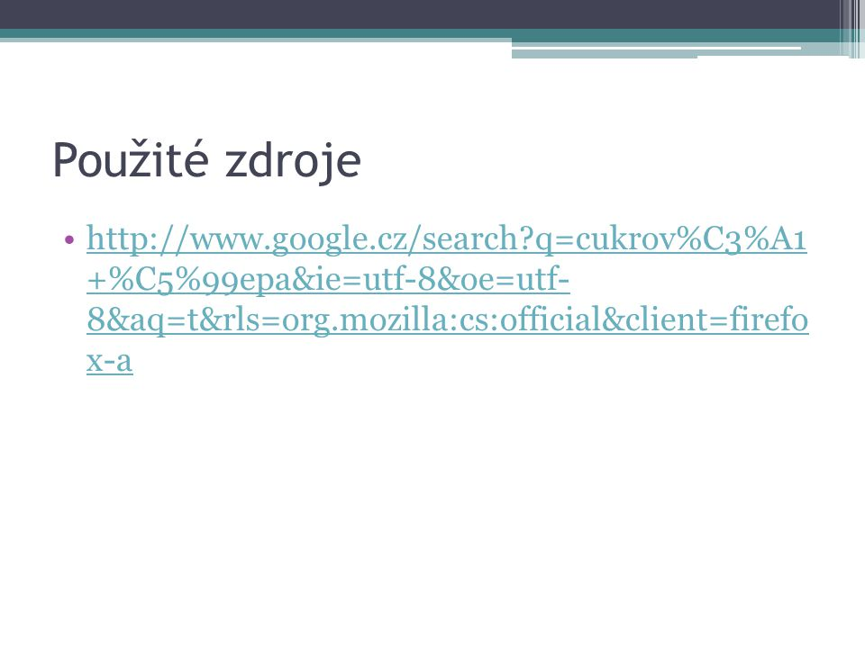 Použité zdroje http://www.google.cz/search q=cukrov%C3%A1 +%C5%99epa&ie=utf-8&oe=utf- 8&aq=t&rls=org.mozilla:cs:official&client=firefo x-ahttp://www.google.cz/search q=cukrov%C3%A1 +%C5%99epa&ie=utf-8&oe=utf- 8&aq=t&rls=org.mozilla:cs:official&client=firefo x-a