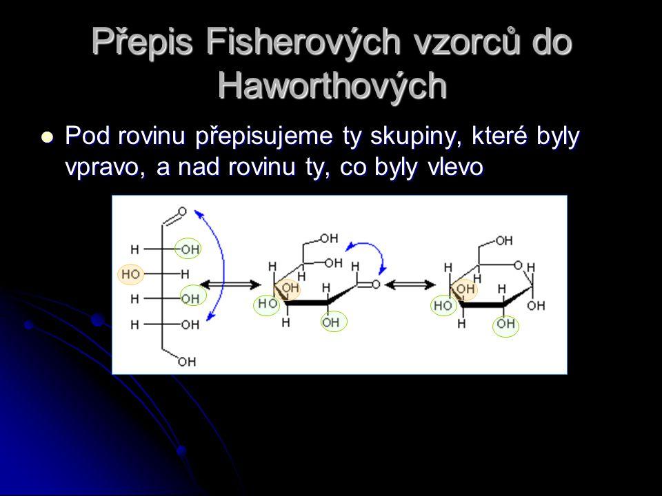 Přepis Fisherových vzorců do Haworthových Pod rovinu přepisujeme ty skupiny, které byly vpravo, a nad rovinu ty, co byly vlevo Pod rovinu přepisujeme ty skupiny, které byly vpravo, a nad rovinu ty, co byly vlevo