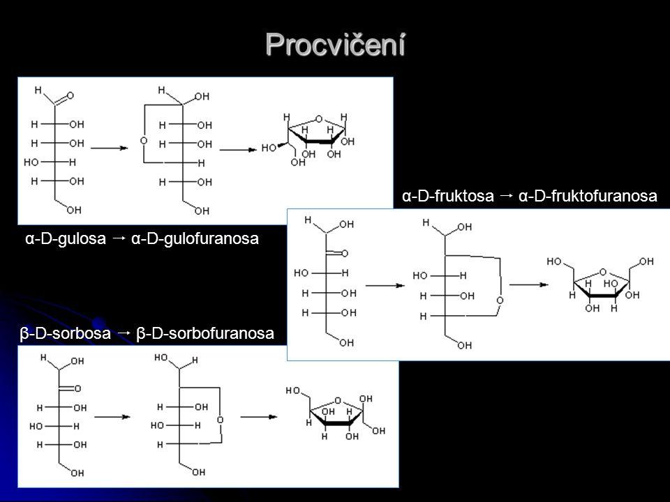 Procvičení α-D-gulosa  α-D-gulofuranosa α-D-fruktosa  α-D-fruktofuranosa β-D-sorbosa  β-D-sorbofuranosa