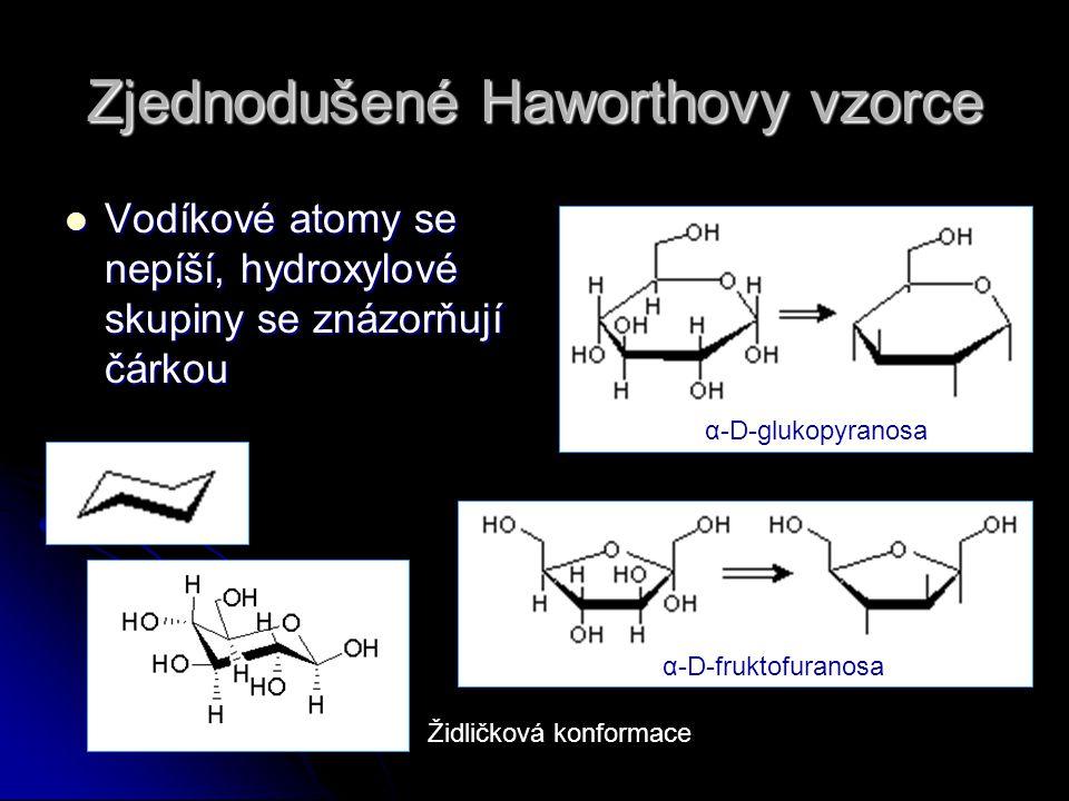Zjednodušené Haworthovy vzorce Vodíkové atomy se nepíší, hydroxylové skupiny se znázorňují čárkou Vodíkové atomy se nepíší, hydroxylové skupiny se znázorňují čárkou α-D-fruktofuranosa Židličková konformace α-D-glukopyranosa