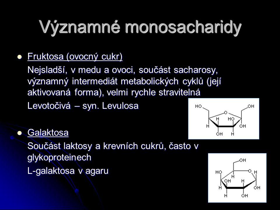 Významné monosacharidy Fruktosa (ovocný cukr) Fruktosa (ovocný cukr) Nejsladší, v medu a ovoci, součást sacharosy, významný intermediát metabolických cyklů (její aktivovaná forma), velmi rychle stravitelná Levotočivá – syn.