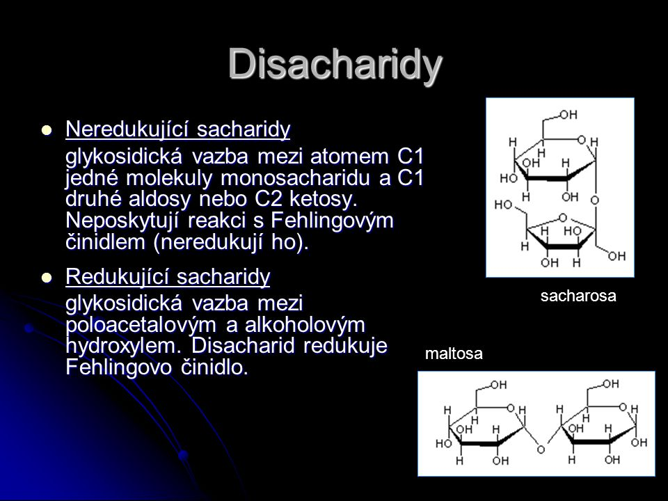 Disacharidy Neredukující sacharidy Neredukující sacharidy glykosidická vazba mezi atomem C1 jedné molekuly monosacharidu a C1 druhé aldosy nebo C2 ketosy.