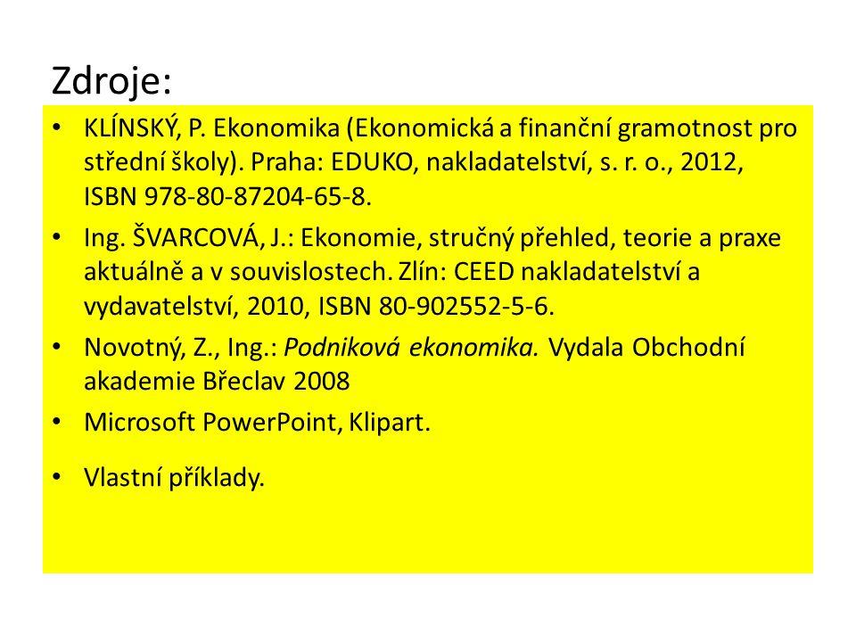 Zdroje: KLÍNSKÝ, P. Ekonomika (Ekonomická a finanční gramotnost pro střední školy). Praha: EDUKO, nakladatelství, s. r. o., 2012, ISBN 978-80-87204-65