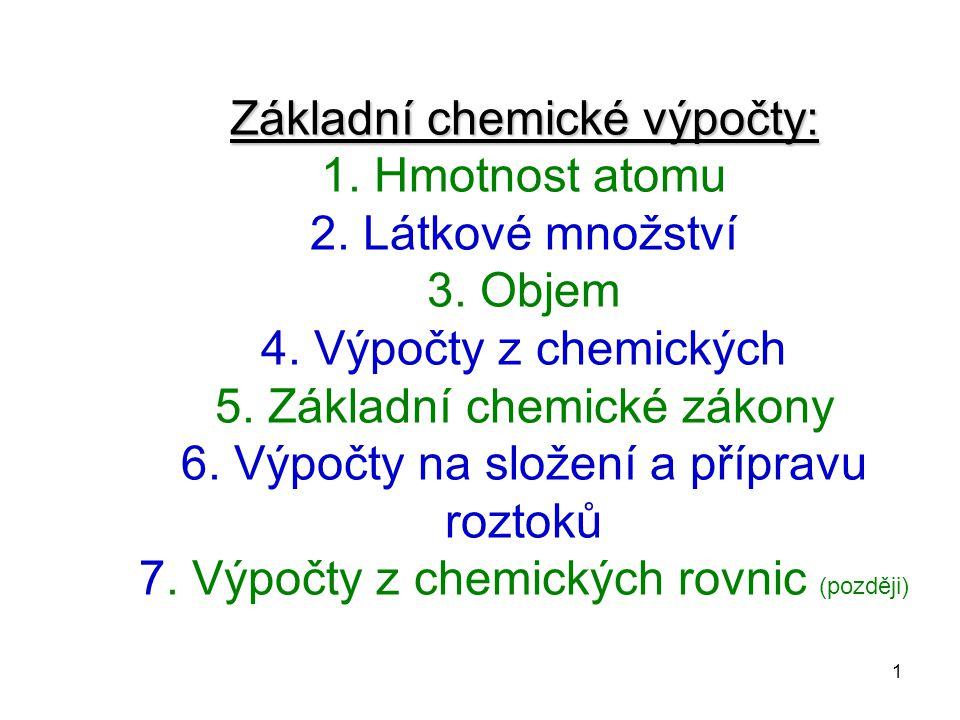 1 Základní chemické výpočty: Základní chemické výpočty: 1. Hmotnost atomu 2. Látkové množství 3. Objem 4. Výpočty z chemických 5. Základní chemické zá