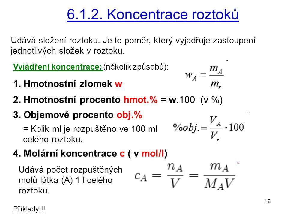 16 6.1.2. Koncentrace roztoků Udává složení roztoku. Je to poměr, který vyjadřuje zastoupení jednotlivých složek v roztoku. Vyjádření koncentrace: (ně