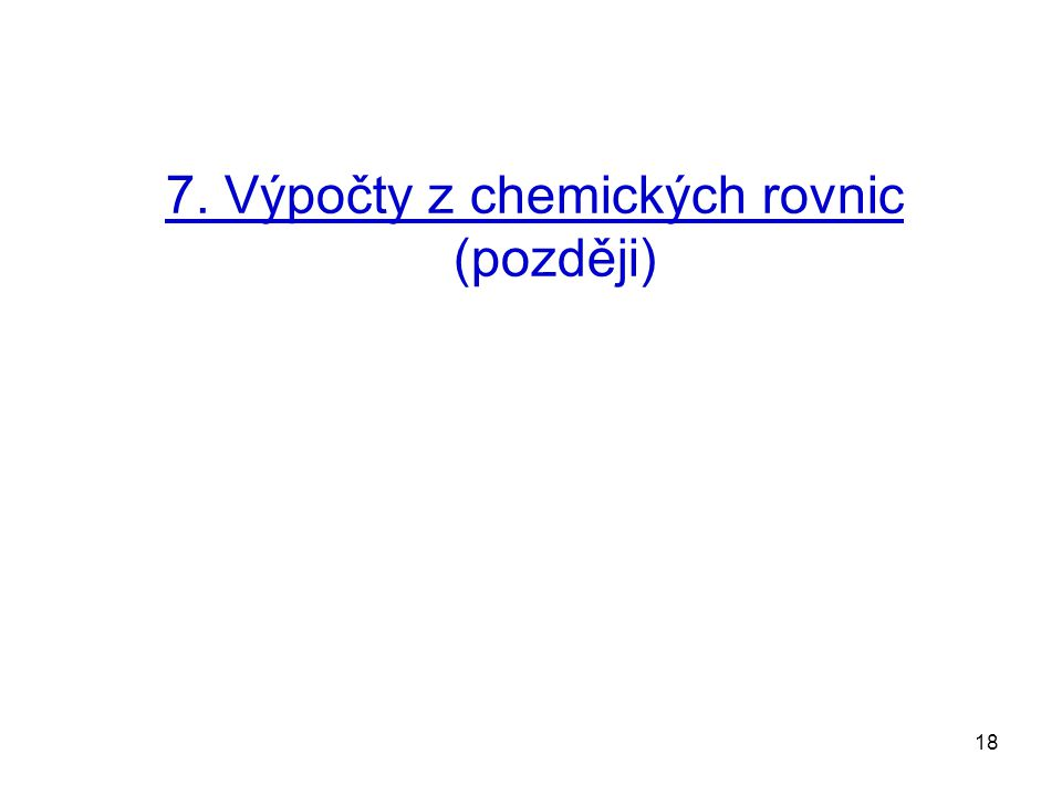 18 7. Výpočty z chemických rovnic (později)