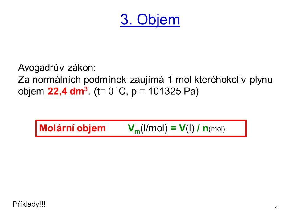 4 3. Objem Avogadrův zákon: Za normálních podmínek zaujímá 1 mol kteréhokoliv plynu objem 22,4 dm 3. (t= 0 º C, p = 101325 Pa) Molární objem V m (l/mo