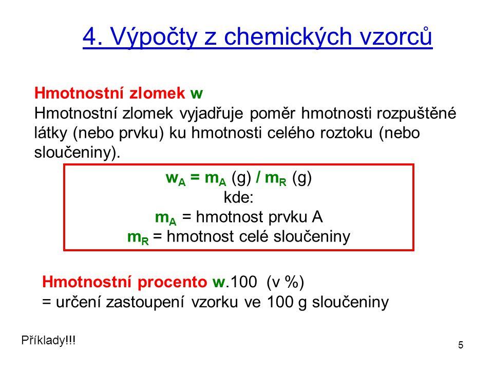 5 4. Výpočty z chemických vzorců Hmotnostní procento w.100 (v %) = určení zastoupení vzorku ve 100 g sloučeniny w A = m A (g) / m R (g) kde: m A = hmo