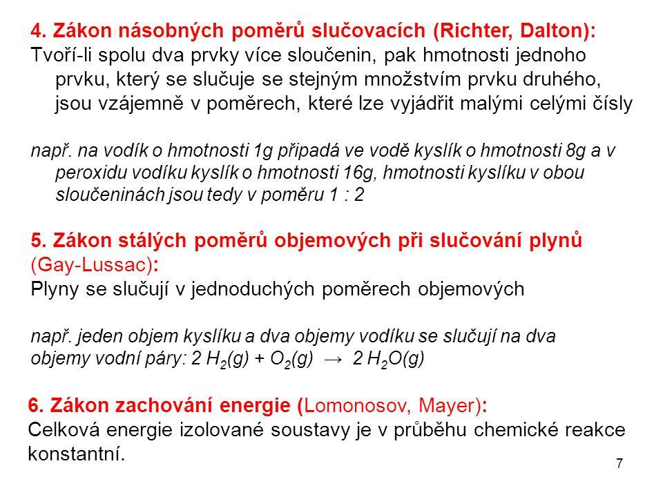 7 6. Zákon zachování energie (Lomonosov, Mayer): Celková energie izolované soustavy je v průběhu chemické reakce konstantní. 4. Zákon násobných poměrů