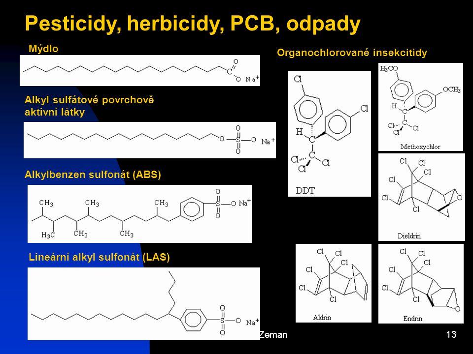 Josef Zeman13 Pesticidy, herbicidy, PCB, odpady Mýdlo Alkyl sulfátové povrchově aktivní látky Alkylbenzen sulfonát (ABS) Organochlorované insekcitidy