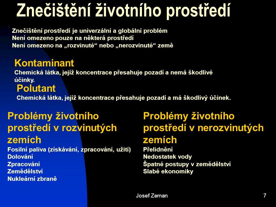 Josef Zeman7 Znečištění životního prostředí Znečištění prostředí je univerzální a globální problém Není omezeno pouze na některá prostředí Není omezen