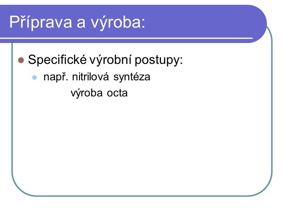 Příprava a výroba: Specifické výrobní postupy: např. nitrilová syntéza výroba octa