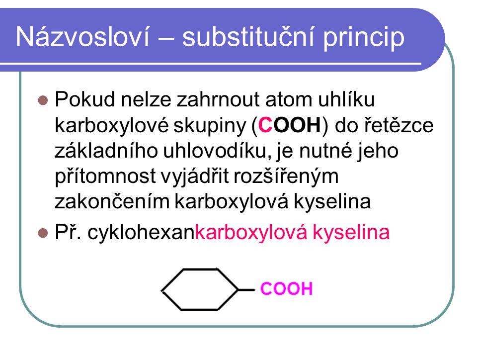 Názvosloví – substituční princip Pokud nelze zahrnout atom uhlíku karboxylové skupiny (COOH) do řetězce základního uhlovodíku, je nutné jeho přítomnos