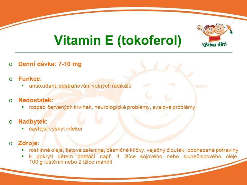 Vitamin E (tokoferol) oDenní dávka: 7-10 mg oFunkce:  antioxidant, odstraňování volných radikálů oNedostatek:  rozpad červených krvinek, neurologick