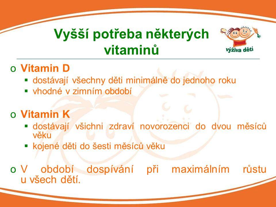 Vyšší potřeba některých vitaminů oVitamin D  dostávají všechny děti minimálně do jednoho roku  vhodné v zimním období oVitamin K  dostávají všichni