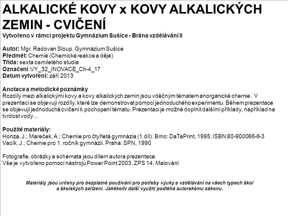 ALKALICKÉ KOVY x KOVY ALKALICKÝCH ZEMIN - CVIČENÍ Vytvořeno v rámci projektu Gymnázium Sušice - Brána vzdělávání II Autor: Mgr.