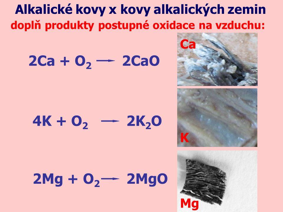 Alkalické kovy x kovy alkalických zemin vznik hydroxidů a jejich rozpustnost ve vodě: hydroxidy alkalických kovů jsou bílé a rozpustné ve vodě hydroxidy kovů alkalických zemin jsou bílé a nerozpustné ve vodě