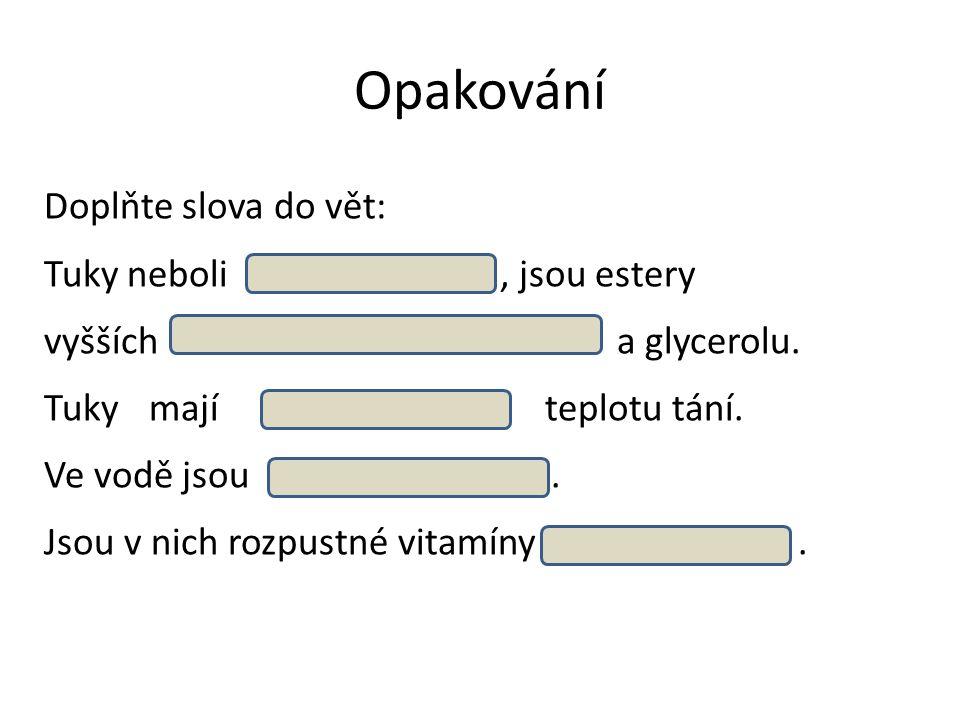 Opakování Doplňte slova do vět: Tuky neboli, jsou estery vyšších a glycerolu.